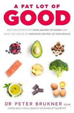 Fat Lot of Good: How the Experts Got Food and Diet So Wrong and What You Can Do to Take Back Control of Your Health