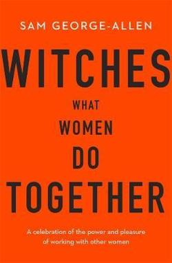 Witches - What Women Do Together