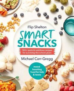 Smart Snacks: 100+ quick and nutritious recipes for surviving the school years