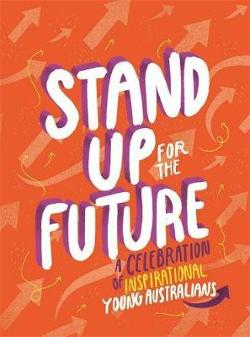 Stand Up for the Future: A Celebration of Inspirational Young Australians