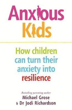 Anxious Kids - How children can turn their anxiety into resilience