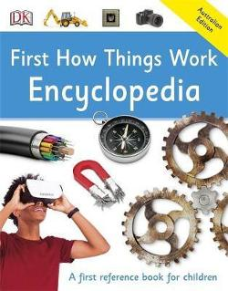 First How Things Work Encyclopedia: First Reference