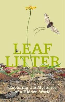 Leaf Litter - Exploring the Mysteries of a Hidden World