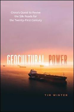 Geocultural Power - China's Quest to Revive the Silk Roads for the Twenty-First Century