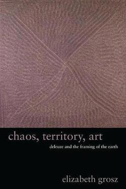 Chaos, Territory, Art - Deleuze and the Framing of the Earth