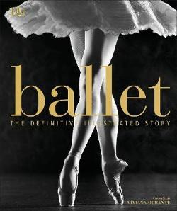 Ballet - The Definitive Illustrated History