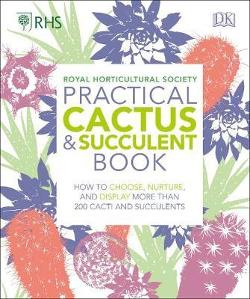 RHS Practical Cactus and Succulent Book - How to Choose, Nurture, and Display more than 200 Cacti and Succulents