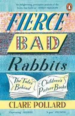 Fierce Bad Rabbits - The Tales Behind Children's Picture Books