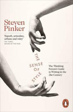 Sense of Style - The Thinking Person's Guide to Writing in the 21st Century