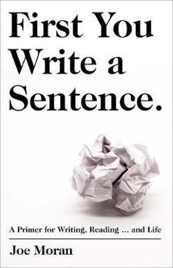 First You Write a Sentence. - The Elements of Reading, Writing ... and Life.