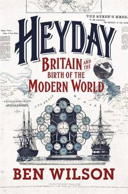 Heyday - Britain and the Birth of the Modern World