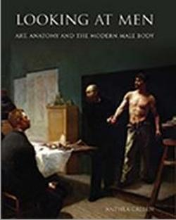 Looking at Men - Art, Anatomy and the Modern Male Body