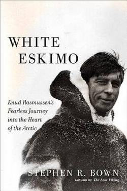 White Eskimo - Knud Rasmussen's Fearless Journey into the Heart of the Arctic
