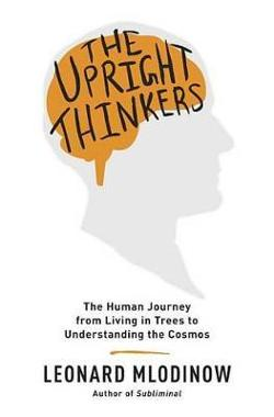 Upright Thinkers - The Human Journey from Living in Trees to Understanding the Cosmos