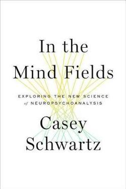 In the Mind Fields - Exploring the New Science of Neuropsychoanalysis