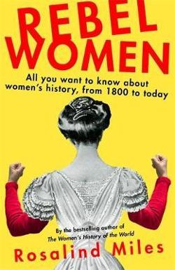 Rebel Women - All You Wanted to Know about Women's History from 1800 to the present day