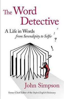 Word Detective - A Life in Words: From Serendipity to Selfie