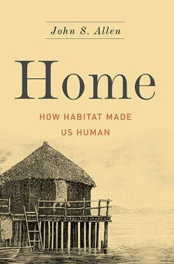 Home: How Habitat Made Us Human