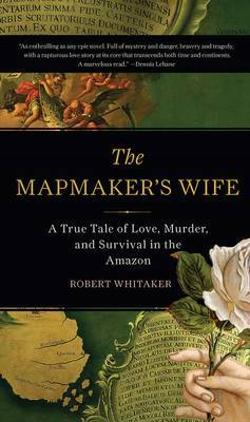 Mapmaker's Wife - A True Tale of Love, Murder, and Survival in the Amazon