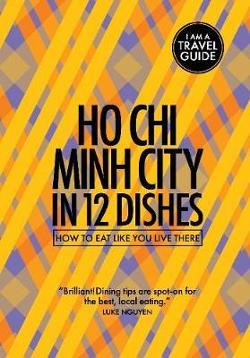 Ho Chi Minh City in 12 Dishes: How to Eat Like You Live There