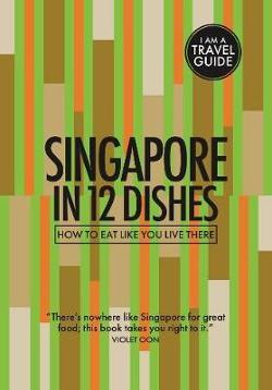 Singapore in 12 Dishes: How to Eat Like You Live There