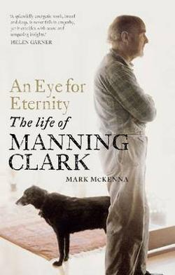 Eye for Eternity - The Life of Manning Clark
