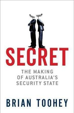 Secret - The Making of Australia's Security State