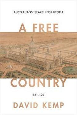 Free Country - Australians' Search for Utopia 1861-1901