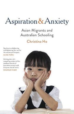 Aspiration and Anxiety: Asian Migrants and Australian Schooling
