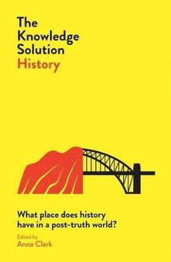 Knowledge Solution - History - What place does history have in a post-truth world?