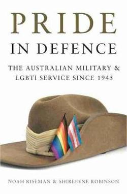 Pride in Defence - The Australian Military and LGBTI Service since 1945