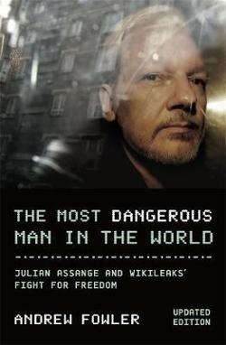 Most Dangerous Man In The World - Julian Assange and WikiLeaks' Fight for Freedom