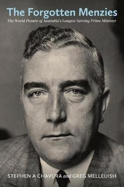 Forgotten Menzies: The World Picture of Australia's Longest-Serving Prime Minister