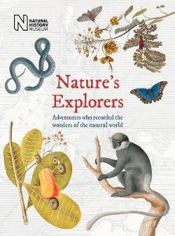 Nature's Explorers: Adventurers who recorded the wonder of the natural world