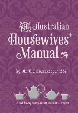 The Australian Housewives' Manual: A Book for Beginners and People with Small Incomes