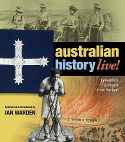 Australian History Live!: Eyewitness Accounts from the Past