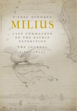 Pierre Bernard Milius Last Commander of the Baudin Expedition: The Journal 1800-1804