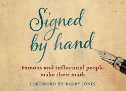 Signed by Hand: Famous and Influential People Make Their Mark