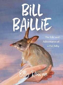 Bill Baillie: The Life and Adventures of a Pet Bilby