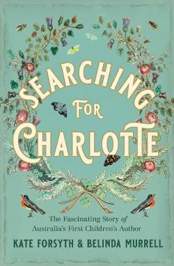 Searching for Charlotte - The Fascinating Story  of Australia's First Children's Author