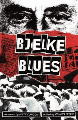Bjelke Blues - Stories of Repression and Resistance in Joh Bjelke-Petersen's Queensland