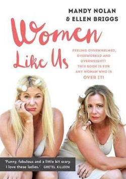 Women Like Us - Feeling Overwhelmed, Overworked, Overweight And Over It?