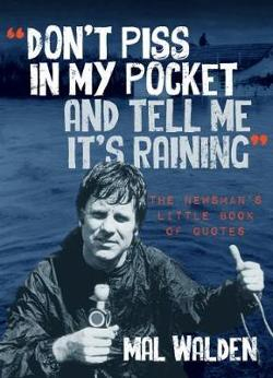 Don't Piss In My Pocket And Tell Me It's Raining - The Newsman's Little Book of Quotes