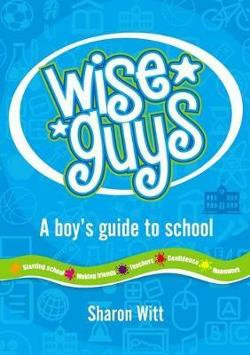 Wise Guys: a boy's guide to school