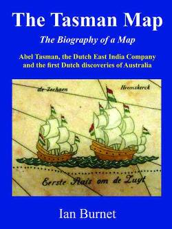 Tasman Map: The Biography of a Map - Abel Tasman, the Dutch East India company and the first Dutch discoveries of Australia
