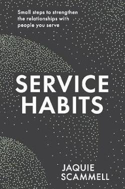 Service Habits: Small steps to strengthen the relationships with people you service
