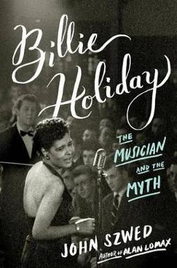 Billie Holiday - The Musician and the Myth
