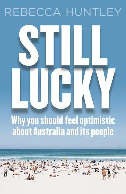 Still Lucky : Why you should be optimistic for Australia and its people