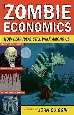 Zombie Economics - How Dead Ideas Still Walk among Us
