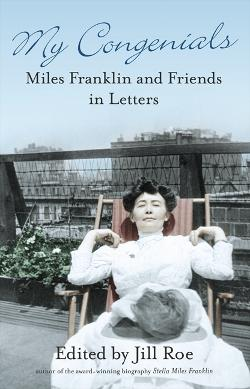My Congenials - Miles Franklin and Friends in Letters